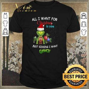 Premium All i want for Christmas is you just kidding i want Grinch Santa shirt sweater