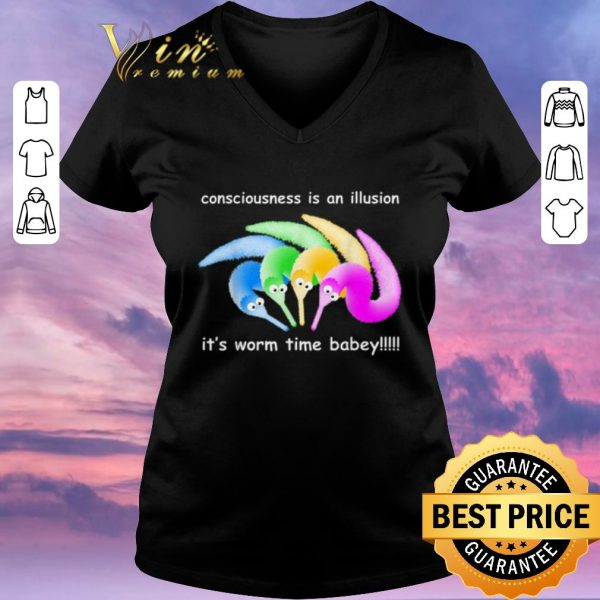Premium Consciousness Is An Illusion Its Worm Time Babey shirt sweater
