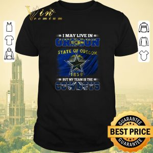 Premium I may live in Oregon state of Oregon 1859 but my team is Cowboys shirt sweater