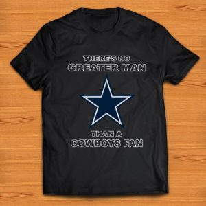 Premium There's No Greater Man Than A Cowboys fan shirt