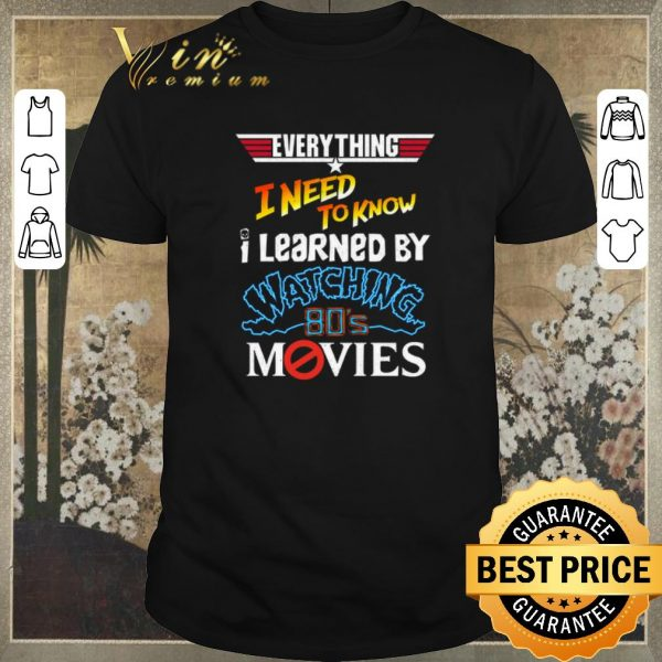 Pretty Everything i need to know i learned by watching 80's movies shirt sweater