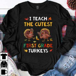 Pretty I Teach The Cutest First Grade Turkeys Teacher Thanksgiving shirt