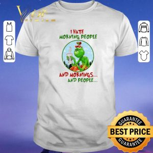Pretty I hate morning people Grinch Starbucks and mornings and people shirt sweater