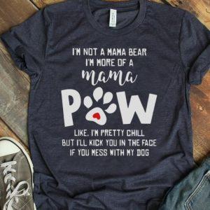 Pretty I'm not a mama bear i'm more of a mama paw like i'm pretty chill shirt
