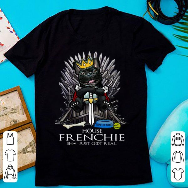 Top House Frenchie Shit Just Got Real Game Of Thrones Game Of Bones shirt