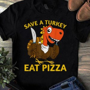 Top Save A Turkey Eat A Pizza Thanksgiving Funny Turkey Gift shirt