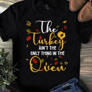 Top The Turkey Aint The Only Thing In The Oven Gender Reveal shirt