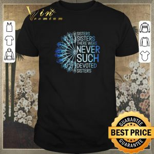 Top White Sisters Sisters there were never such devoted sisters shirt sweater