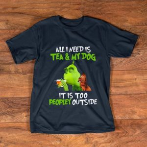 Awesome Grinch all I need is tea and my dog it's too peopley outside Christmas shirt