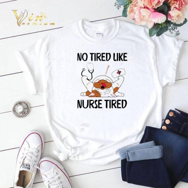 Dog no tired like nurse tired shirt sweater