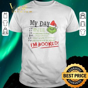Funny Christmas Grinch My Day I'm Booked shirt