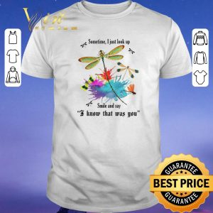 Funny Dragonfly sometime i just look up smile say i know that was you shirt sweater