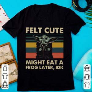Great Baby Yoda Felt Cute Might Eat A Frog Later Idk Vintage shirt