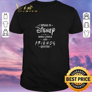 Hot I speak in Disney song lyrics and Friends quotes shirt