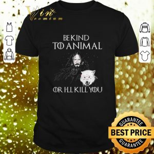 Hot John Snow be kind to animal or i'll kill or Game Of Thrones shirt