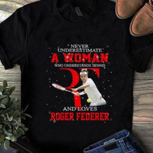 Hot Never Underestimate A Woman Who Understands Tennis And Love Roger Federer shirt