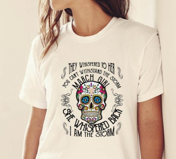 Hot Tattoos Skull They whispered to her you can withstand the storm march girl shirt