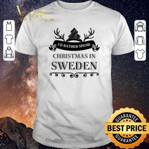 Nice I'd rather spend Christmas In Sweden shirt sweater