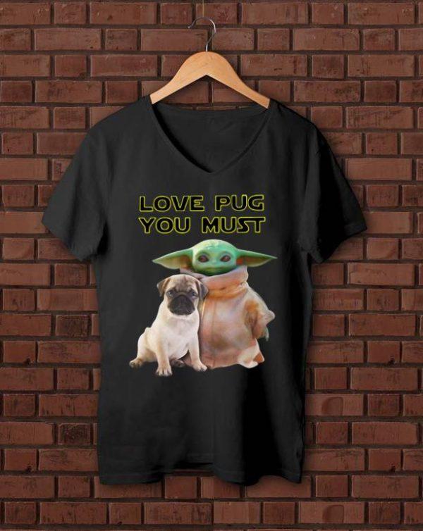 Nice Star Wars Baby Yoda Love Pug You Must shirt