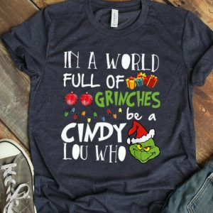 Official Christmas In A World Full Of Grinches Be A Cindy Lou Who shirt