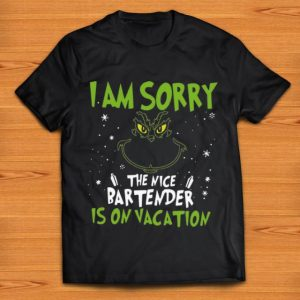 Official Grinch I Am Sorry The Nice Bartender Is On Vacation shirt