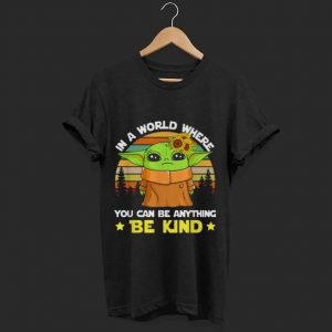 Official Vintage Baby Yoda In A World Where You Can Be Anything Be Kind shirt