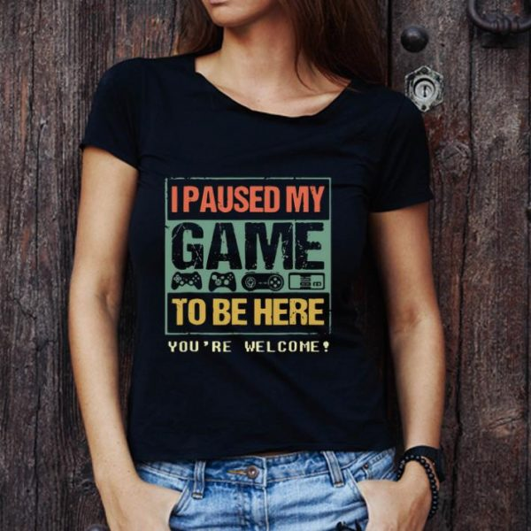 Original I Paused My Game To Be Here shirt
