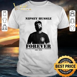 Original Nipsey Hussle forever having strong enemies is a blessing 1985-2019 shirt