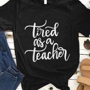 Original Tired As A Teacher Funny Teacher Gifts Christmas School Tees sweater