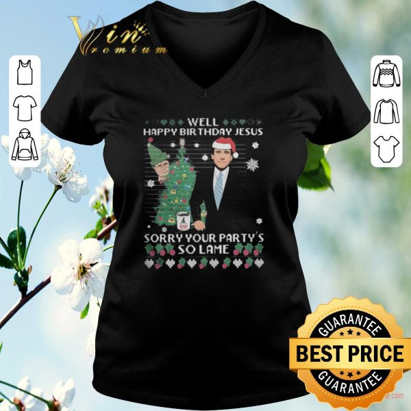 Original Well happy birthday Jesus sorry your party's so lame Christmas shirt sweater