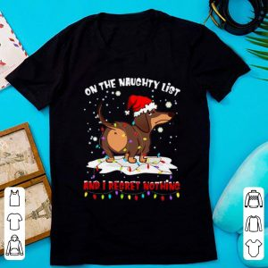 Premium Dachshund On The Naughty List And I Regret Nothing shirt