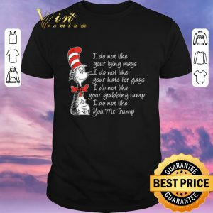 Premium Dr Seuss i do not like your lying ways i do not like your hate shirt sweater
