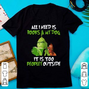 Premium Grinch all I need is books and my dog it's too peopley outside Christmas shirt