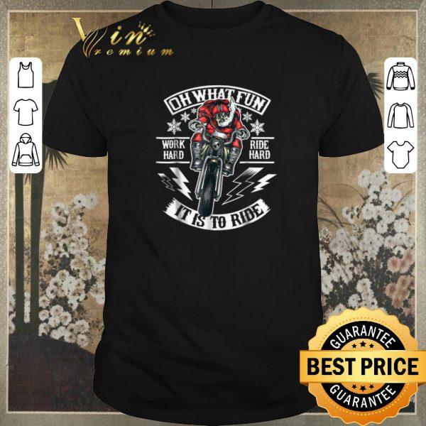 Premium Motorcycle santa biker Oh what fun work hard ride hard it is to ride shirt sweater