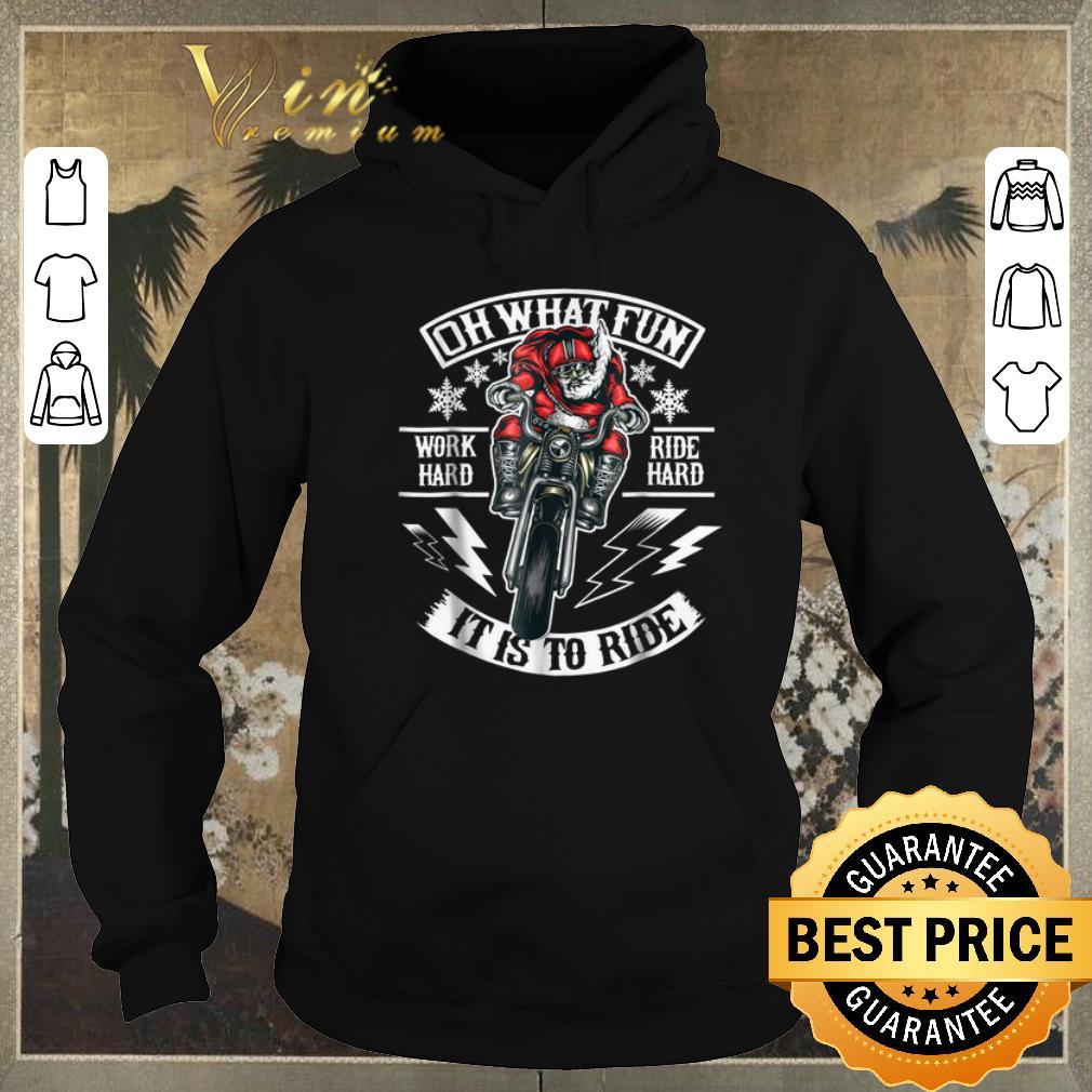 Premium Motorcycle santa biker Oh what fun work hard ride hard it is to ride shirt sweater 4 - Premium Motorcycle santa biker Oh what fun work hard ride hard it is to ride shirt sweater