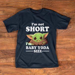 Pretty I'm not short I'm Baby Yoda size shirt