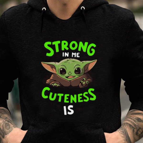 Pretty Strong in me cuteness is Baby Yoda shirt