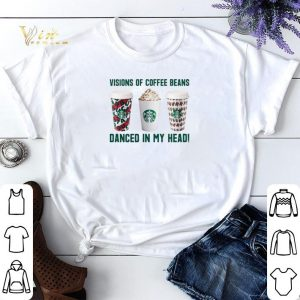 Starbucks Visions of coffee beans danced in my head shirt sweater