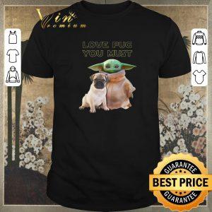 Top Baby Yoda Love Pug You Must Star Wars shirt sweater