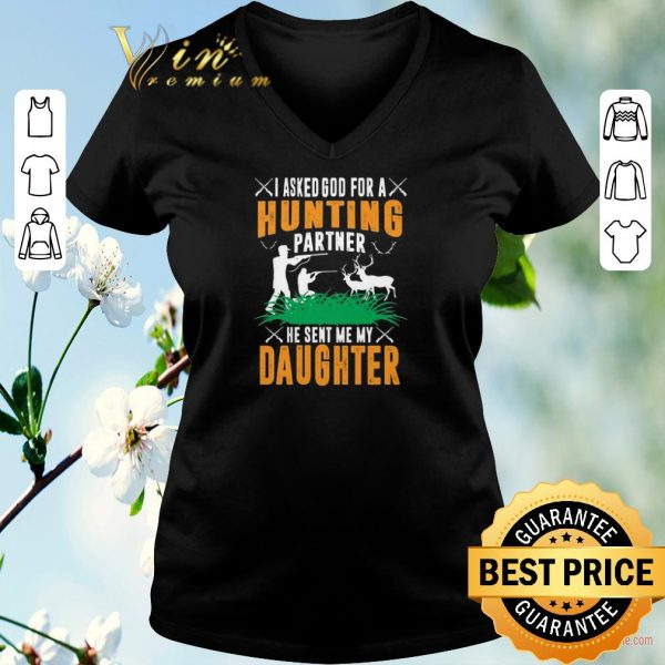 Top I asked god for a hunting partner he sent me my daughter shirt sweater