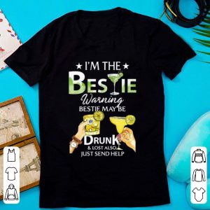 Top I'm The Bestie Warning Bestie May Be Drunk And Lost Also Just Send Help shirt