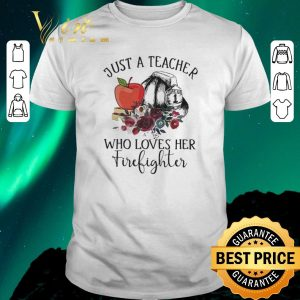 Top Just a teacher who loves her firefighter flower shirt sweater