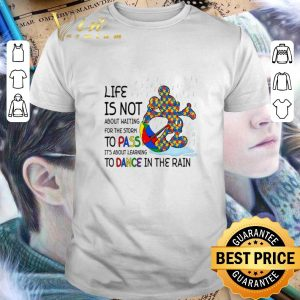 Top Mickey Autism life is not about waiting for the storm pass dance shirt