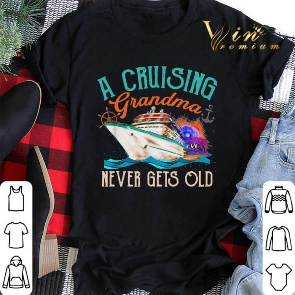A Cruising Grandma Never Gets Old shirt sweater