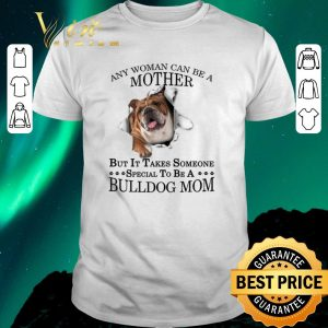 Awesome Any woman can be a mother but it takes someone be a Bulldog mom shirt sweater