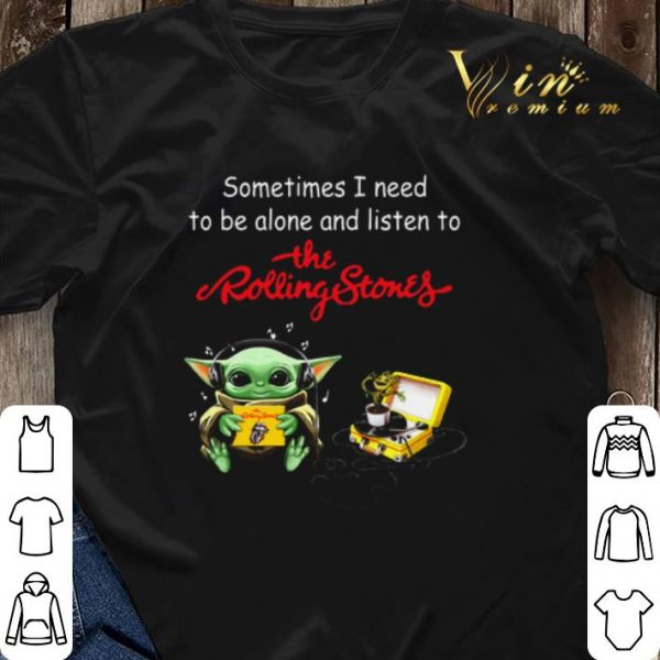 Baby Yoda sometime I need to be alone and listen to the Rolling Stones shirt sweater