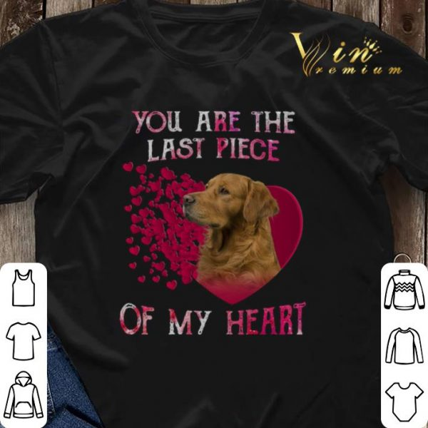 Golden Retriever you are the last piece of my heart Valentine shirt sweater