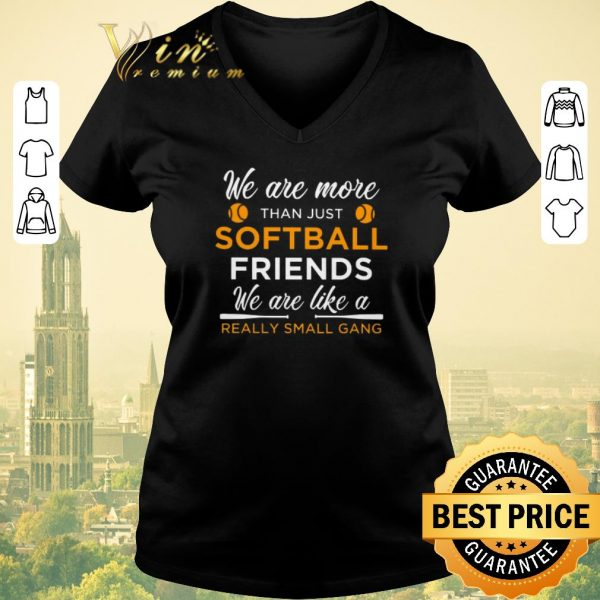 Hot We are more than just softball friends really small gang shirt sweater