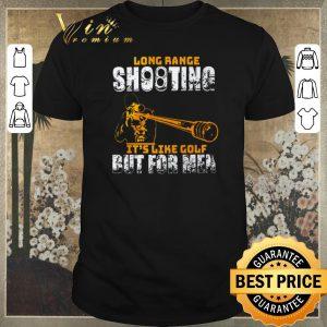 Nice Long range shooting it's like golf but for men shirt sweater