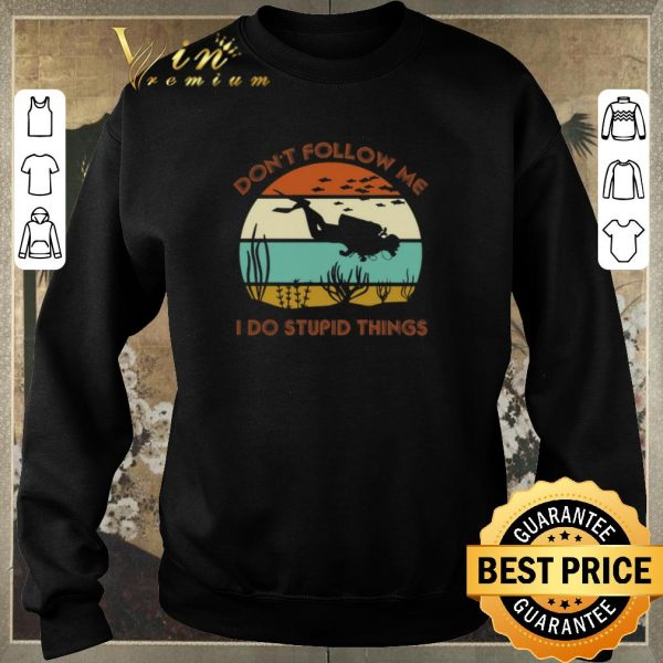 Nice Scuba diving don't follow me i do stupid things vintage shirt sweater